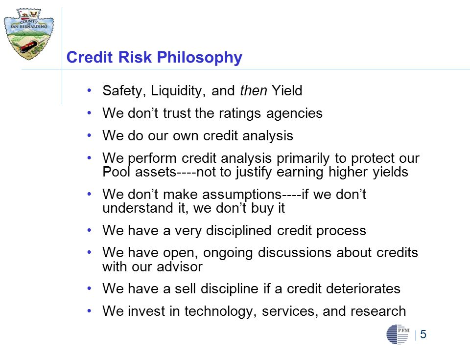 6 Credit Analysis Tools In-house full time Investment Analyst Outside Advisor---PFM Asset Management Bloomberg resources Credit Sights Fitch Research Egan-Jones Broker provided research and analysis Periodicals