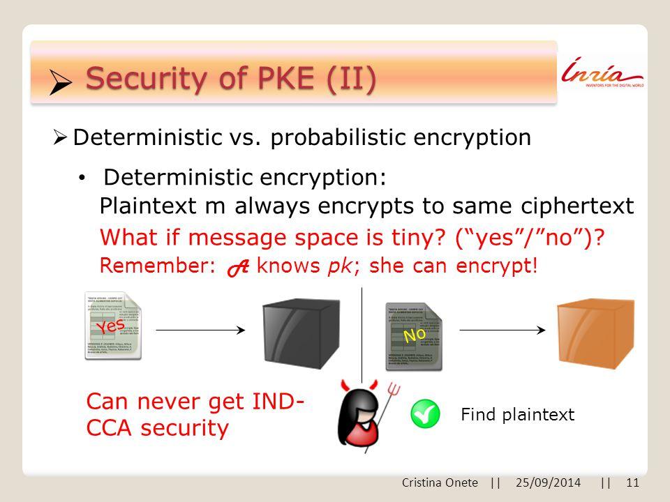  Security of PKE (II)  Deterministic vs.