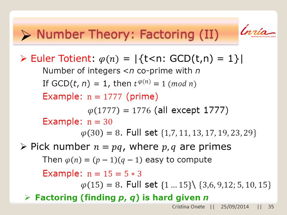  Number Theory: Factoring (II) Number of integers <n co-prime with n  Factoring (finding p, q) is hard given n Cristina Onete || 25/09/2014 || 35