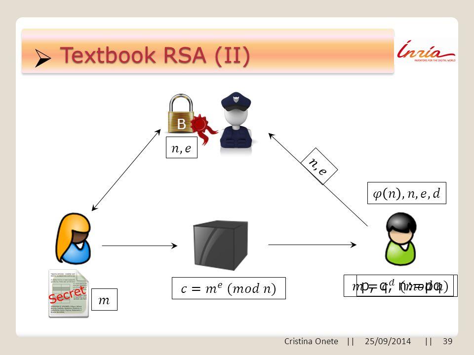  Textbook RSA (II) p, q, n:=pq B Secret Cristina Onete || 25/09/2014 || 39