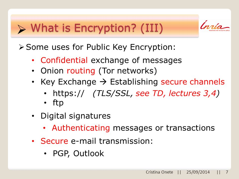  What is Encryption? (III)  Some uses for Public Key Encryption: Confidential exchange of messages Key Exchange  Establishing secure channels https