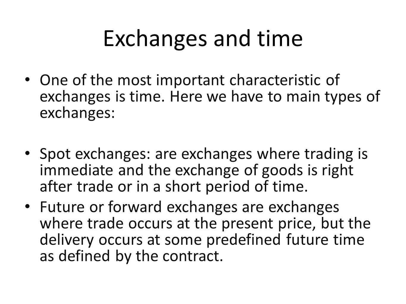 Exchanges and time One of the most important characteristic of exchanges is time. Here we have to main types of exchanges: Spot exchanges: are exchang