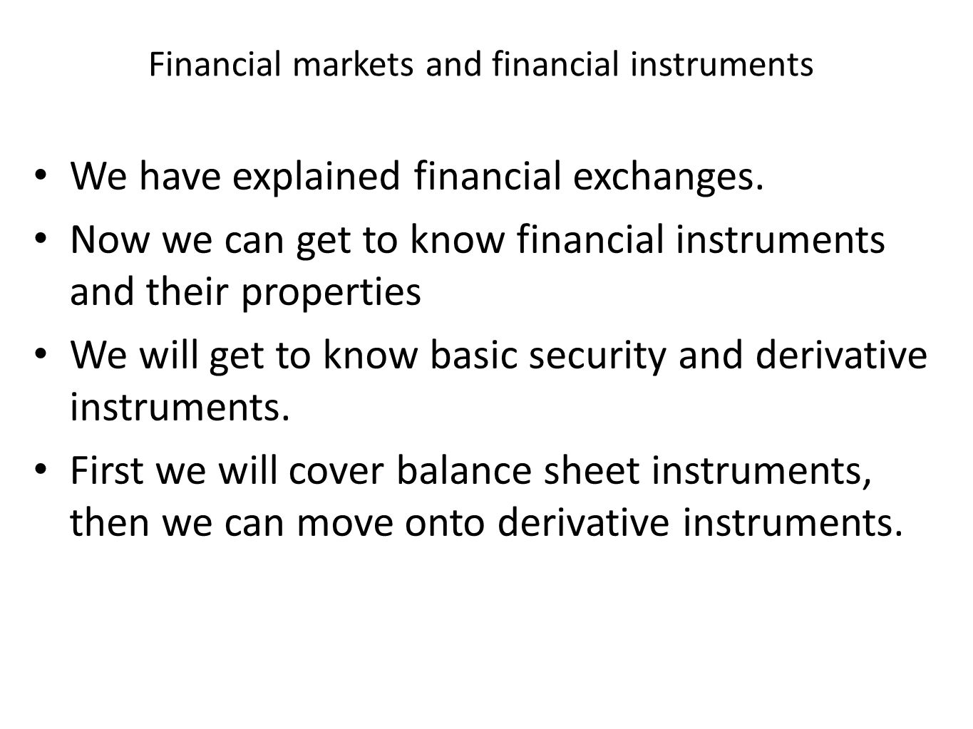 Financial markets and financial instruments We have explained financial exchanges. Now we can get to know financial instruments and their properties W