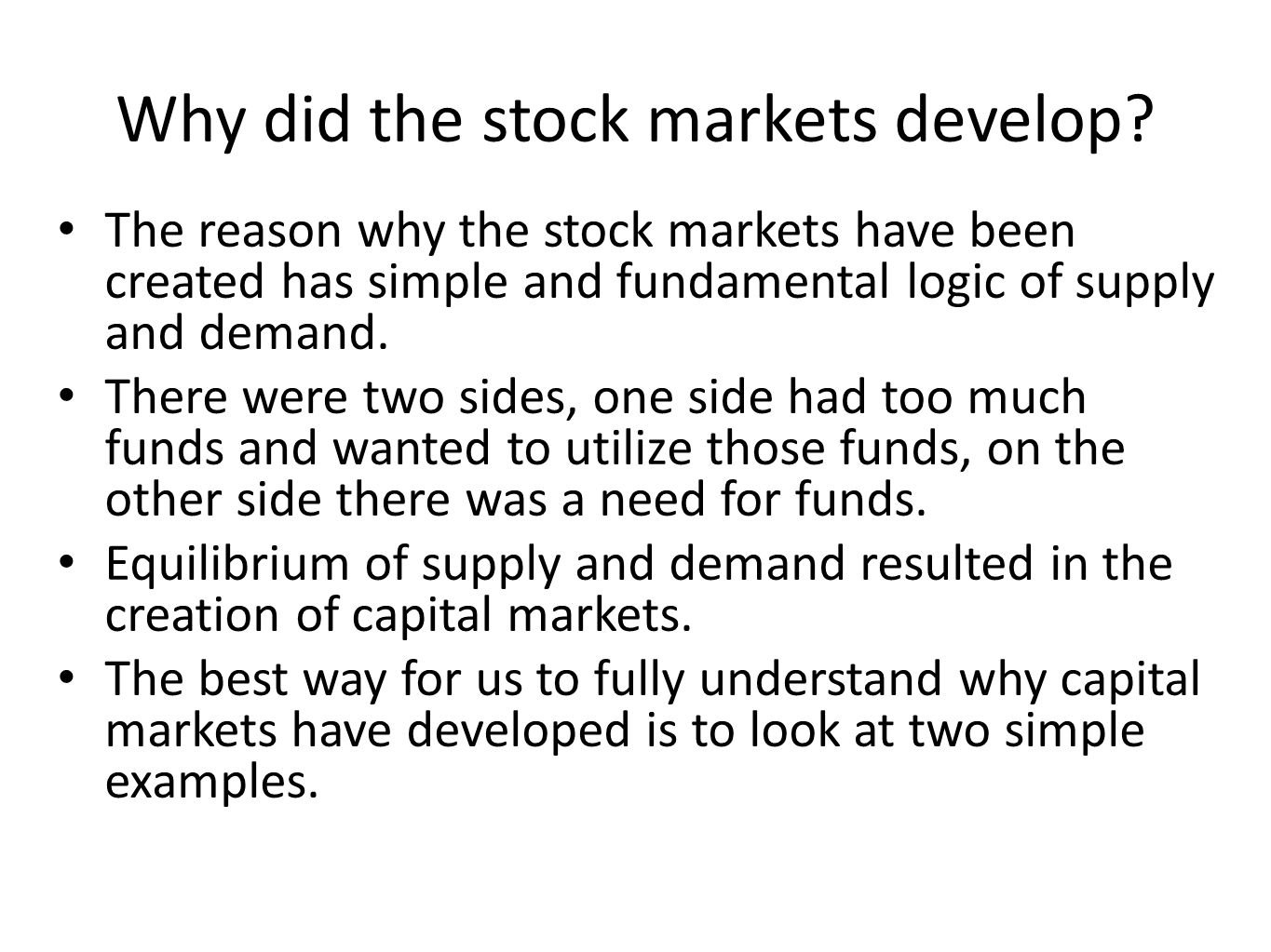 Why did the stock markets develop? The reason why the stock markets have been created has simple and fundamental logic of supply and demand. There wer