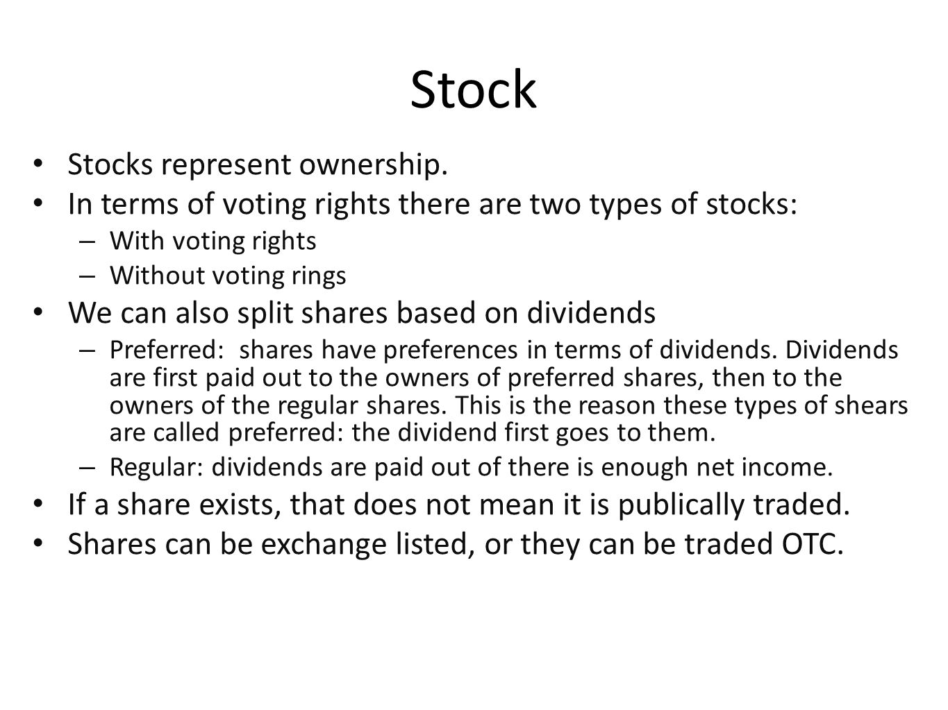 Stock Stocks represent ownership. In terms of voting rights there are two types of stocks: – With voting rights – Without voting rings We can also spl