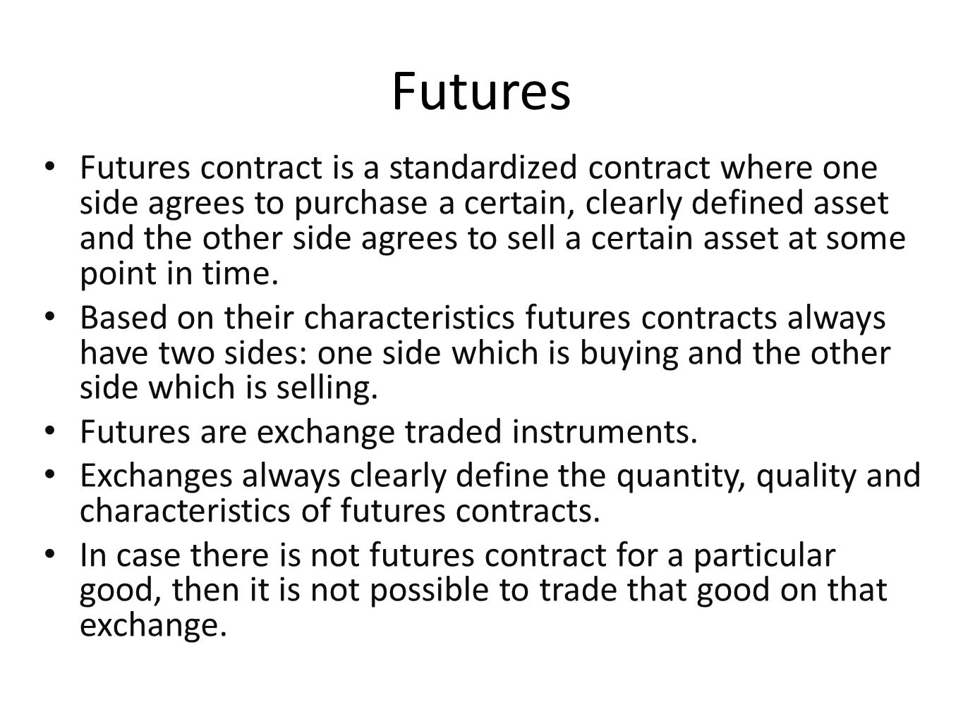 Futures Futures contract is a standardized contract where one side agrees to purchase a certain, clearly defined asset and the other side agrees to se