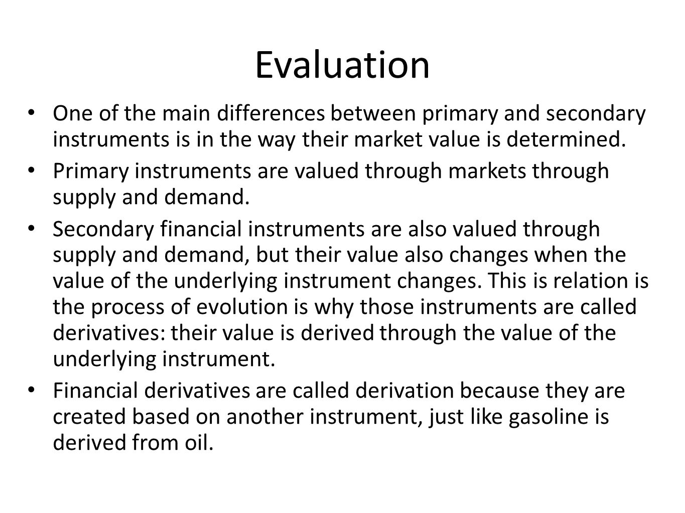 Evaluation One of the main differences between primary and secondary instruments is in the way their market value is determined. Primary instruments a