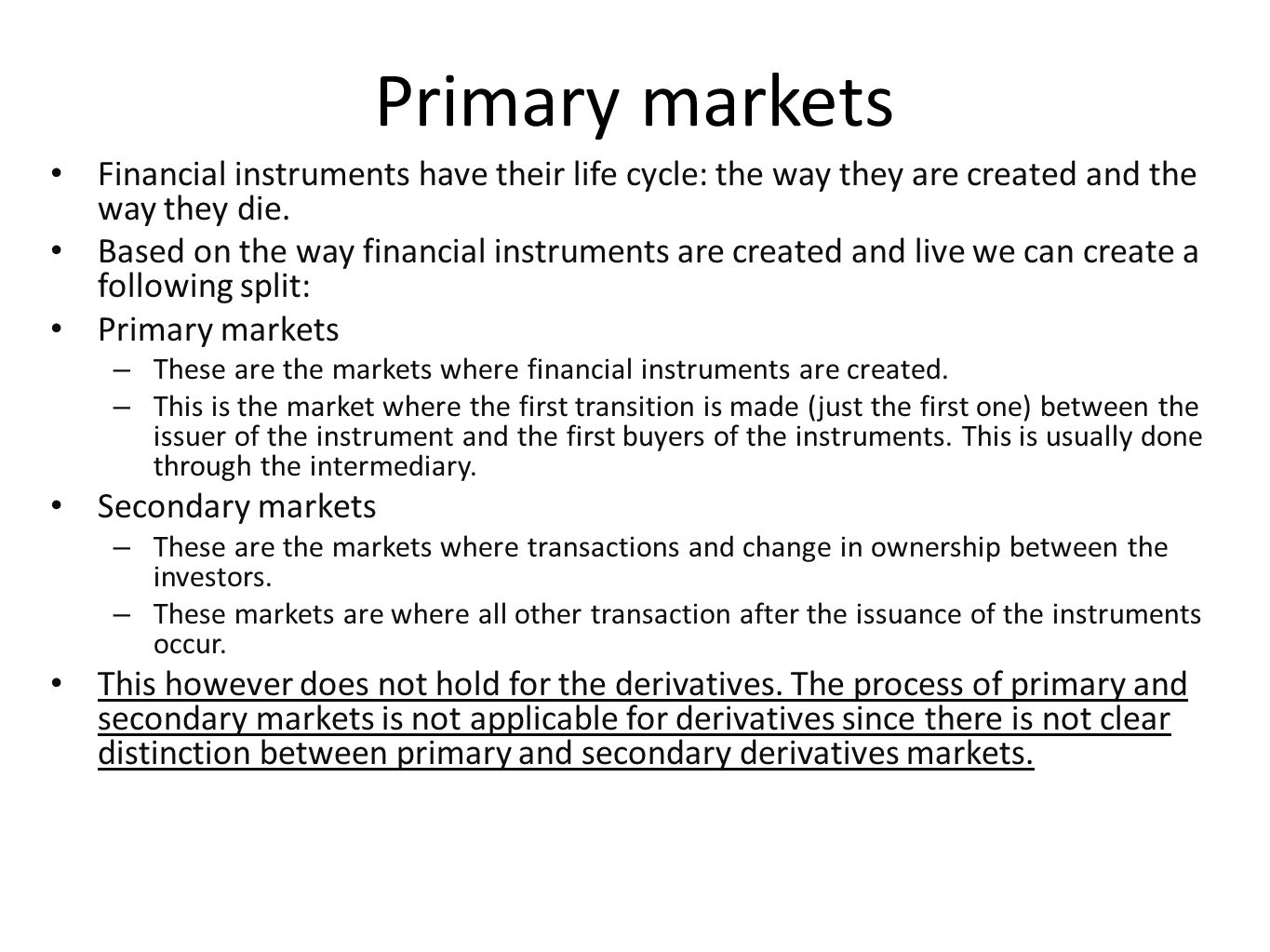 Primary markets Financial instruments have their life cycle: the way they are created and the way they die. Based on the way financial instruments are