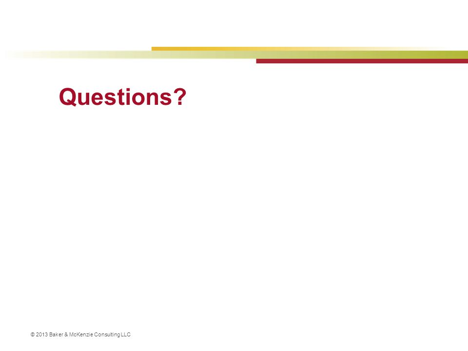 © 2013 Baker & McKenzie Consulting LLC Questions?