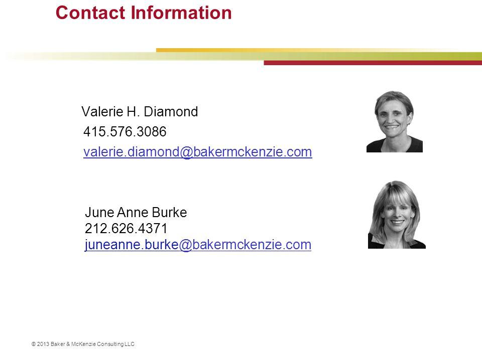 © 2013 Baker & McKenzie Consulting LLC Contact Information Valerie H. Diamond 415.576.3086 valerie.diamond@bakermckenzie.com June Anne Burke 212.626.4
