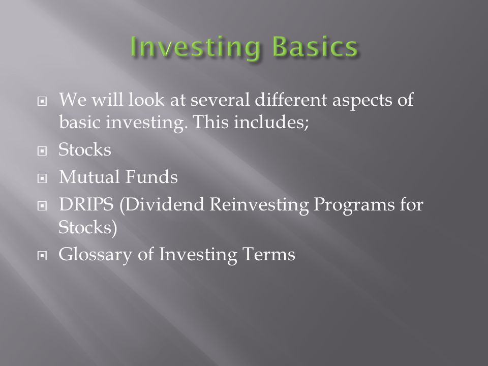  We will look at several different aspects of basic investing.