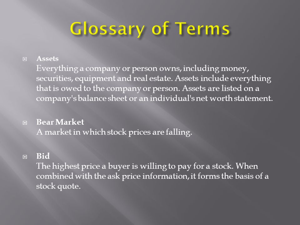  Assets Everything a company or person owns, including money, securities, equipment and real estate.