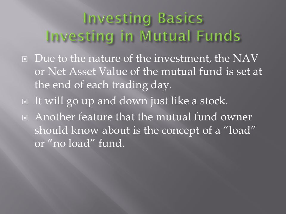  Due to the nature of the investment, the NAV or Net Asset Value of the mutual fund is set at the end of each trading day.