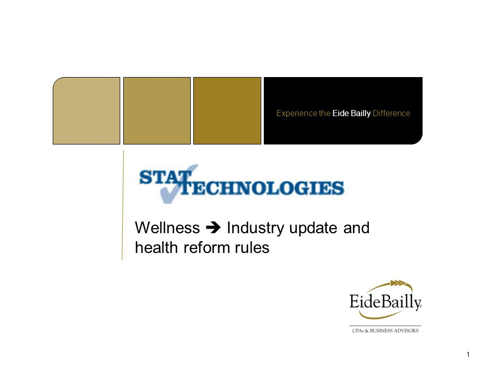 Experience the Eide Bailly Difference Wellness  Industry update and health reform rules 1