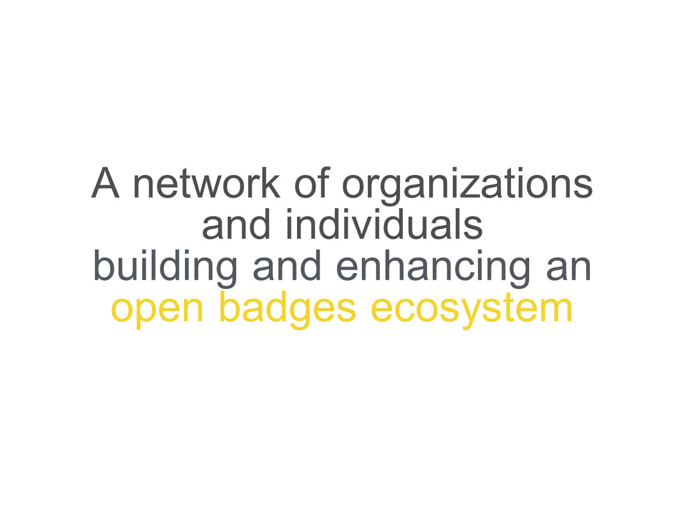 A network of organizations and individuals building and enhancing an open badges ecosystem