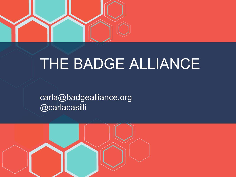 THE BADGE ALLIANCE carla@badgealliance.org @carlacasilli
