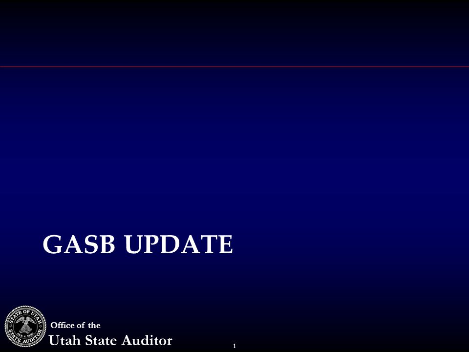 1 Office of the Utah State Auditor GASB UPDATE