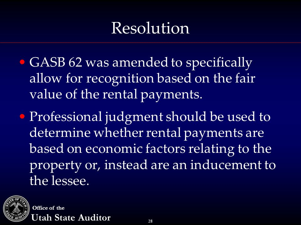 28 Office of the Utah State Auditor Resolution GASB 62 was amended to specifically allow for recognition based on the fair value of the rental payment