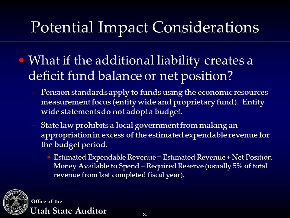 51 Office of the Utah State Auditor Potential Impact Considerations What if the additional liability creates a deficit fund balance or net position.