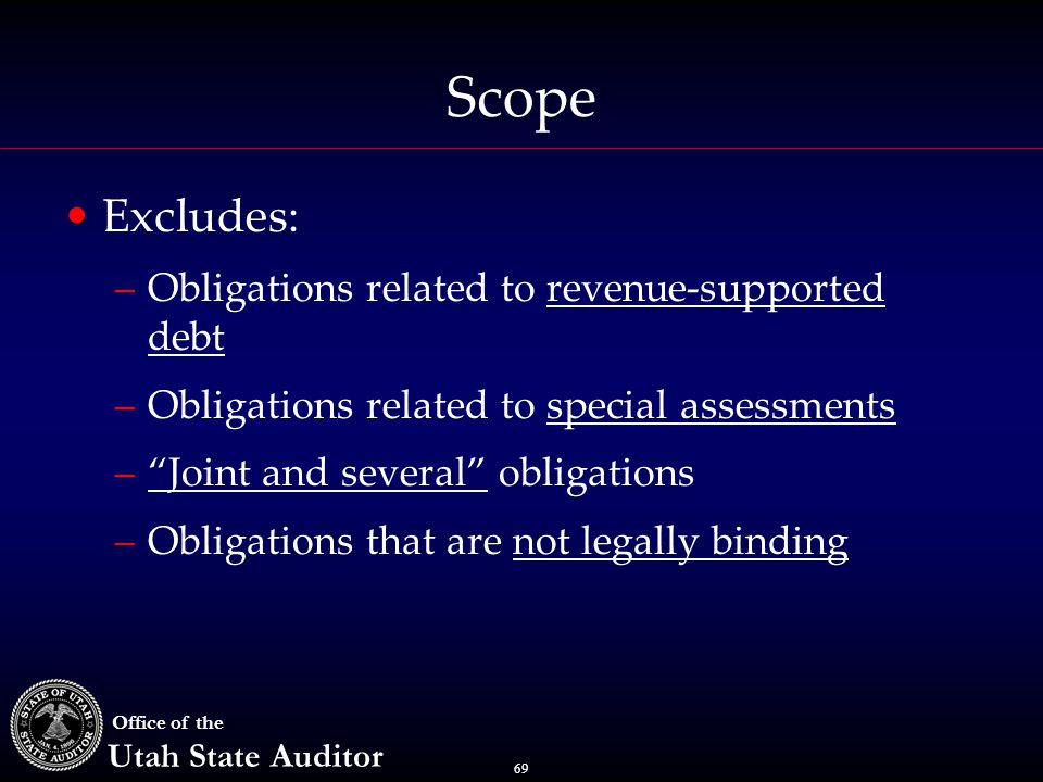 "69 Office of the Utah State Auditor Scope Excludes: –Obligations related to revenue-supported debt –Obligations related to special assessments –""Joint"