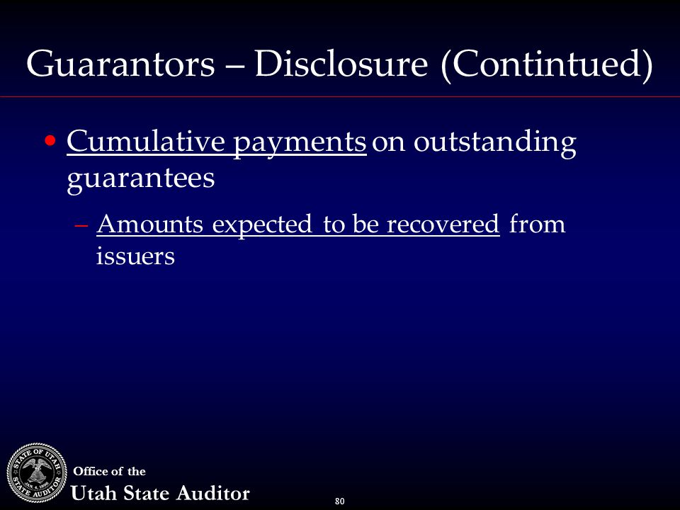 80 Office of the Utah State Auditor Guarantors – Disclosure (Contintued) Cumulative payments on outstanding guarantees –Amounts expected to be recovered from issuers