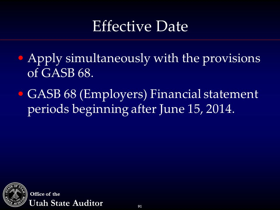91 Office of the Utah State Auditor Effective Date Apply simultaneously with the provisions of GASB 68.