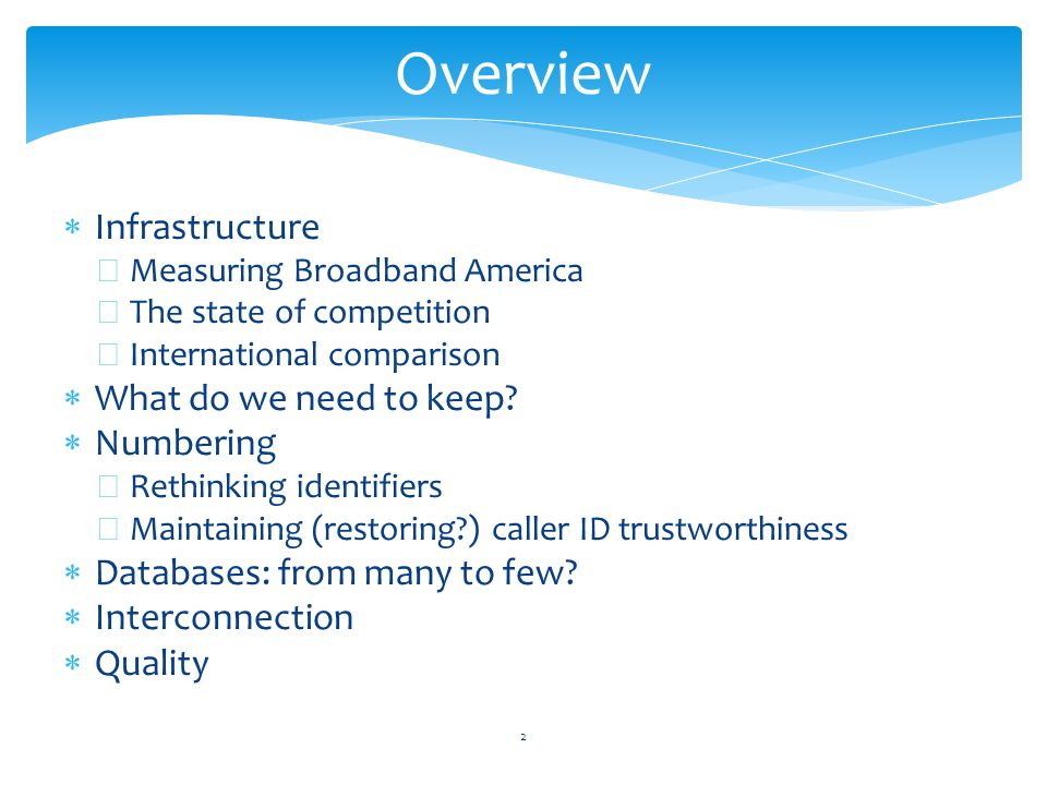 Infrastructure −Measuring Broadband America −The state of competition −International comparison  What do we need to keep.