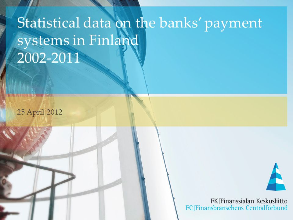 Statistical data on the banks' payment systems in Finland 2002-2011 25 April 2012