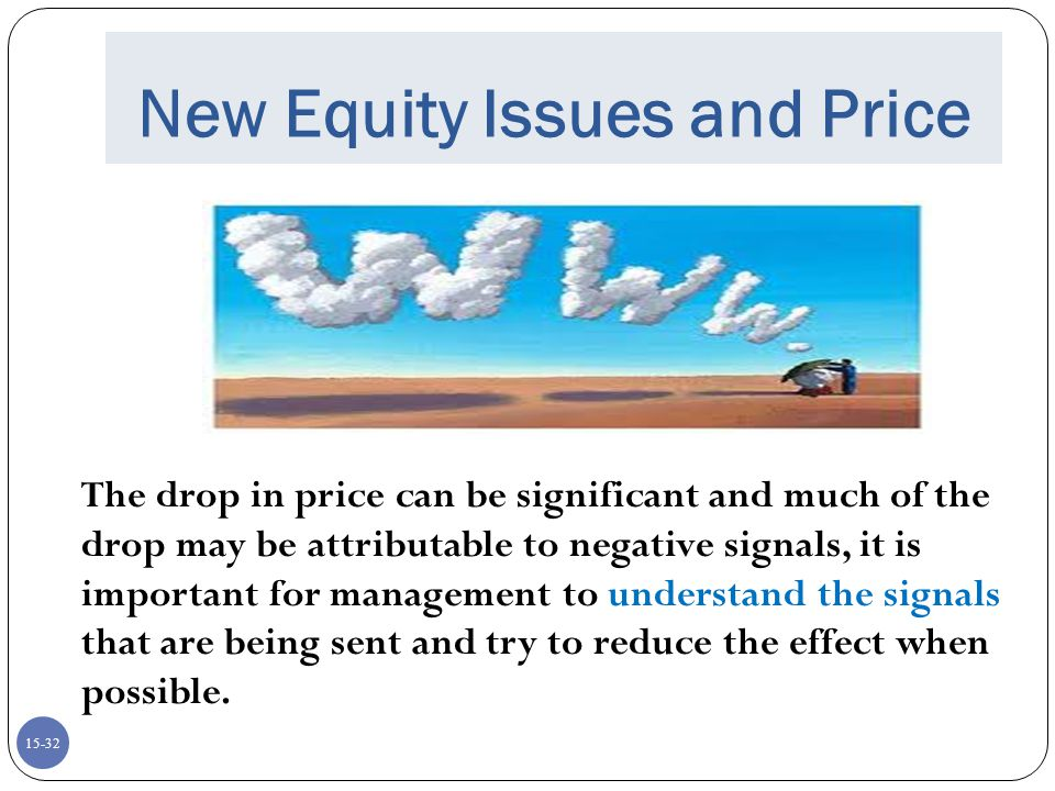 15-33 Chapter Outline (continued) New Equity Sales and the Value of the Firm The Cost of Issuing Securities Rights Dilution Issuing Long-Term Debt Shelf Registration