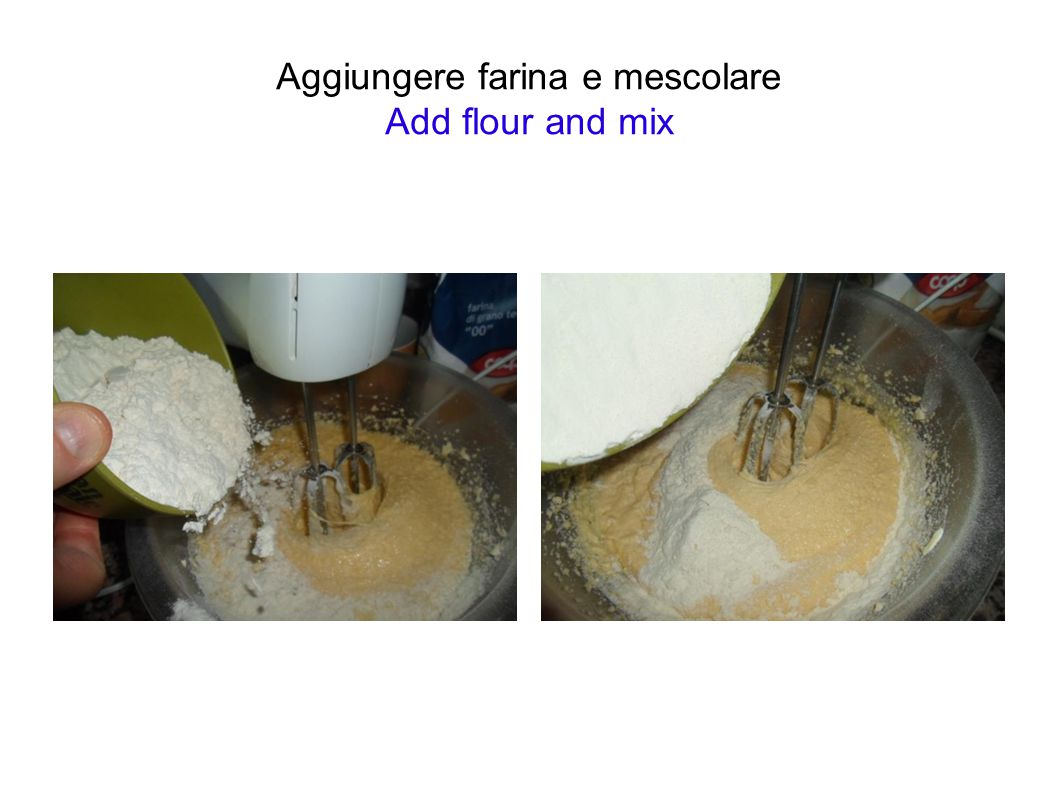 Aggiungere farina e mescolare Add flour and mix