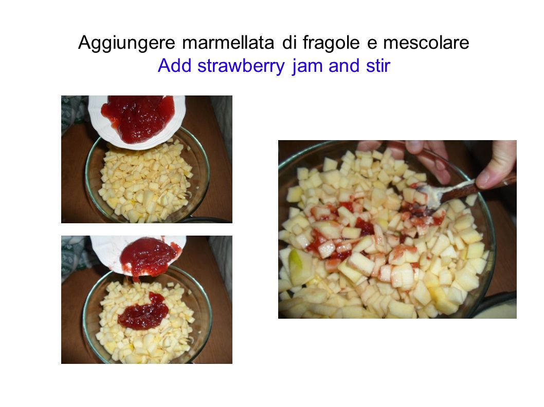 Aggiungere marmellata di fragole e mescolare Add strawberry jam and stir