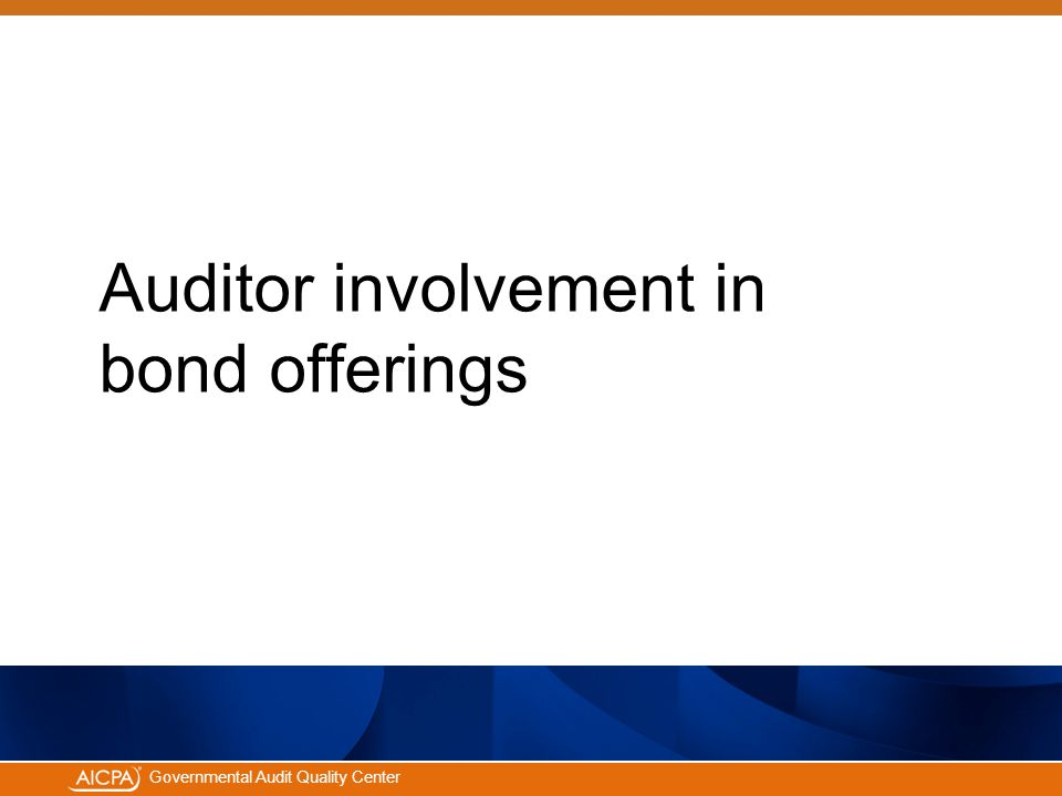 #aicpacw Governmental Audit Quality Center Auditor involvement in bond offerings