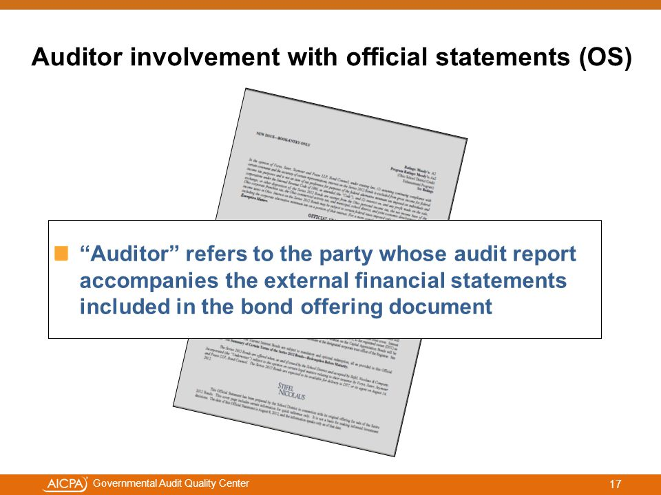 #aicpacw Governmental Audit Quality Center Auditor involvement with official statements (OS) Auditor refers to the party whose audit report accompanies the external financial statements included in the bond offering document 17