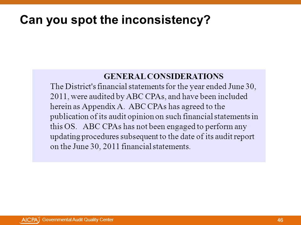 #aicpacw Governmental Audit Quality Center GENERAL CONSIDERATIONS The District s financial statements for the year ended June 30, 2011, were audited by ABC CPAs, and have been included herein as Appendix A.