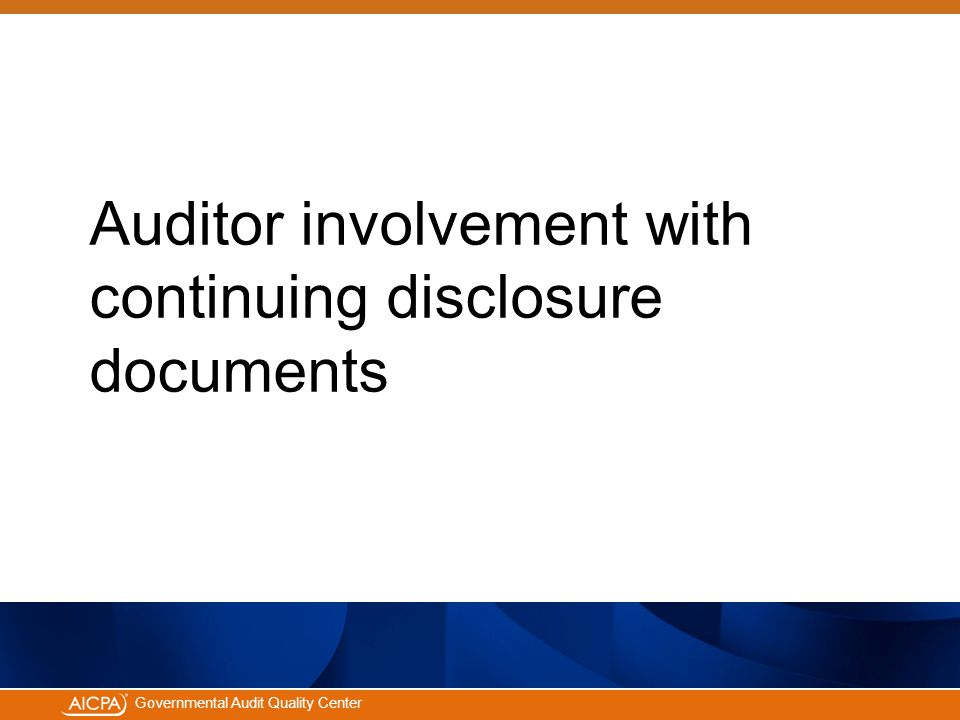 #aicpacw Governmental Audit Quality Center Auditor involvement with continuing disclosure documents