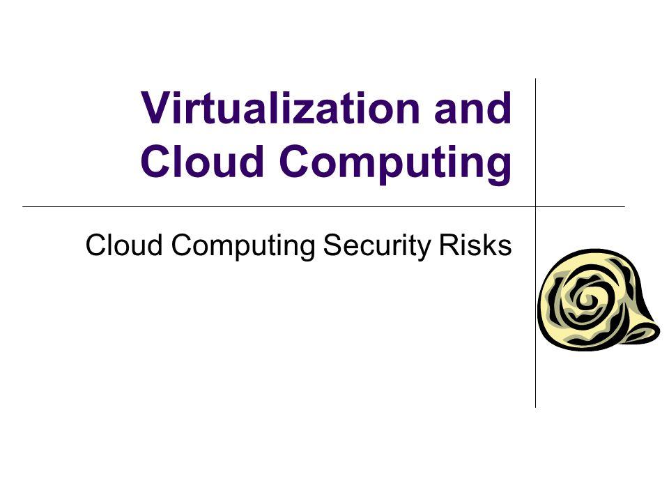 Virtualization and Cloud Computing Cloud Computing Security Risks