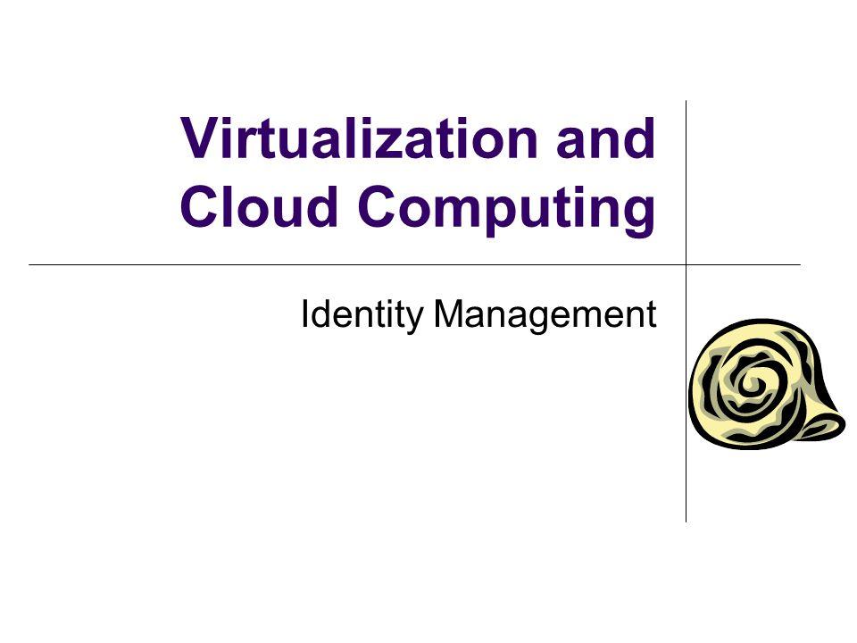 Virtualization and Cloud Computing Identity Management