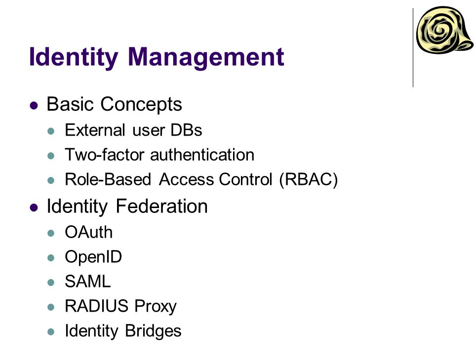 Basic Concepts External user DBs Two-factor authentication Role-Based Access Control (RBAC) Identity Federation OAuth OpenID SAML RADIUS Proxy Identit