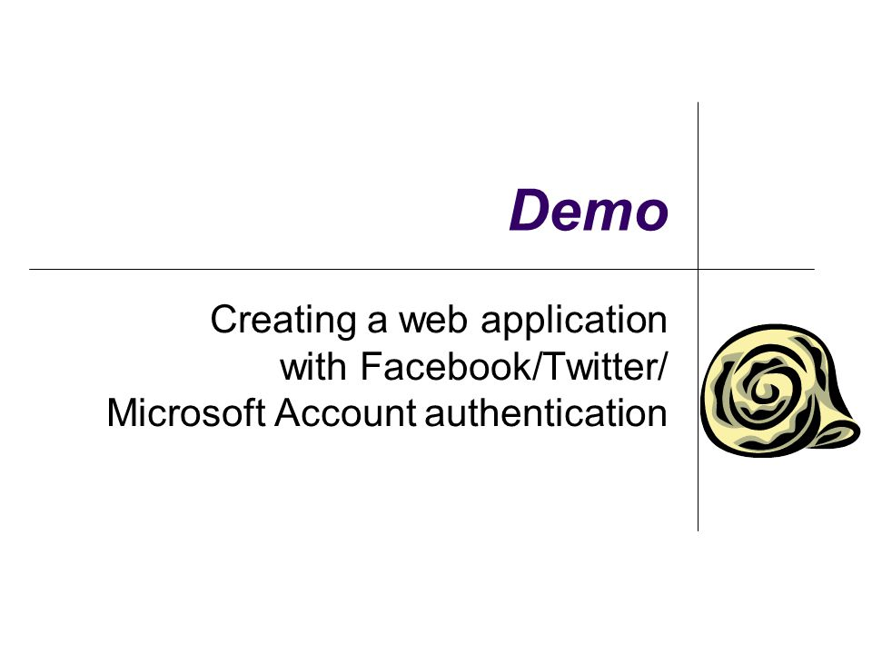 Demo Creating a web application with Facebook/Twitter/ Microsoft Account authentication