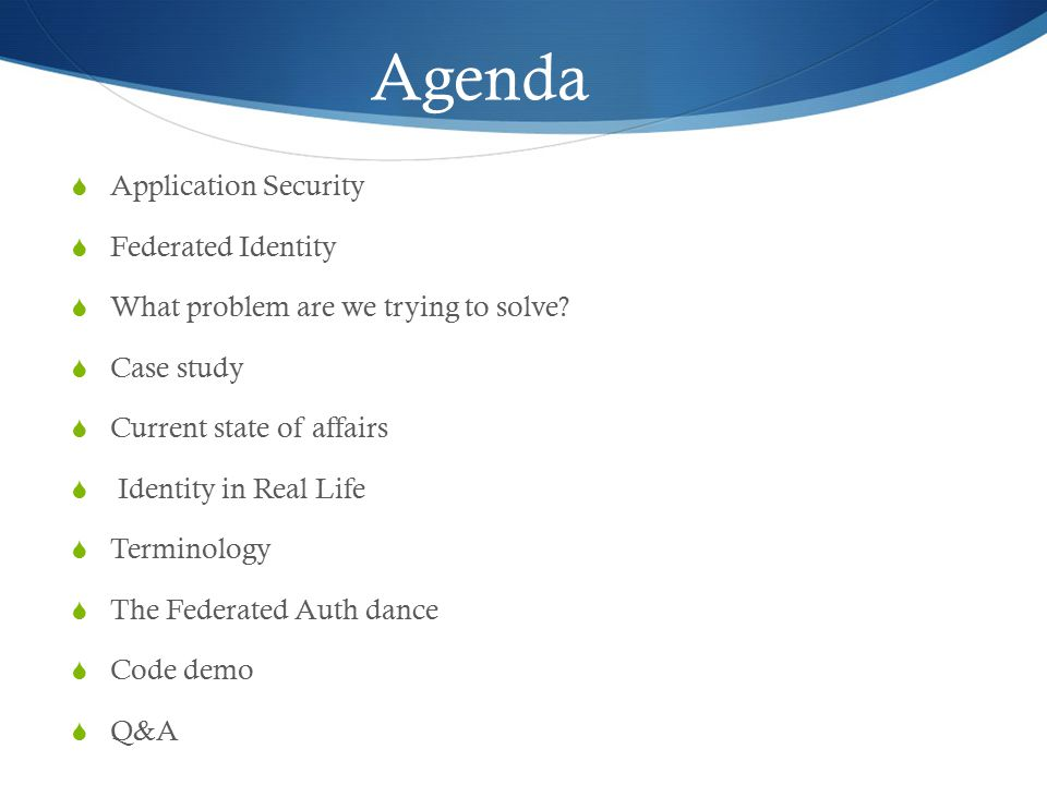 Agenda  Application Security  Federated Identity  What problem are we trying to solve.