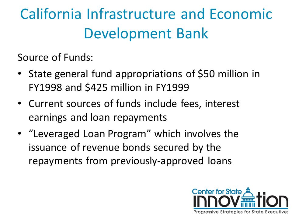 California Infrastructure and Economic Development Bank Source of Funds: State general fund appropriations of $50 million in FY1998 and $425 million i