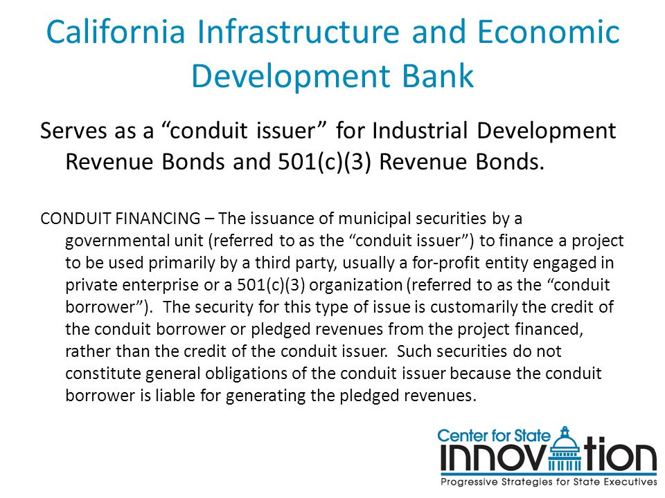 California Infrastructure and Economic Development Bank Serves as a conduit issuer for Industrial Development Revenue Bonds and 501(c)(3) Revenue Bonds.