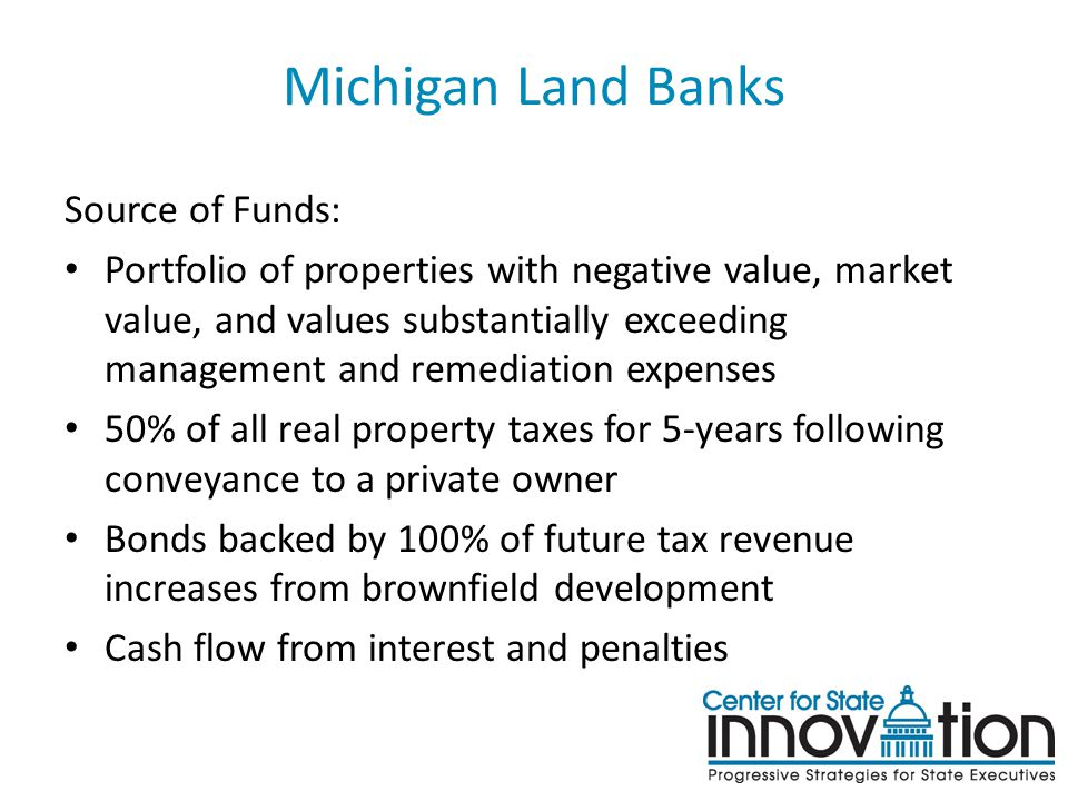 Michigan Land Banks Source of Funds: Portfolio of properties with negative value, market value, and values substantially exceeding management and reme