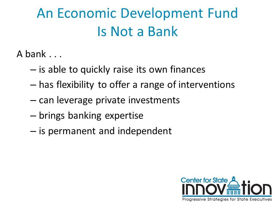 An Economic Development Fund Is Not a Bank A bank...