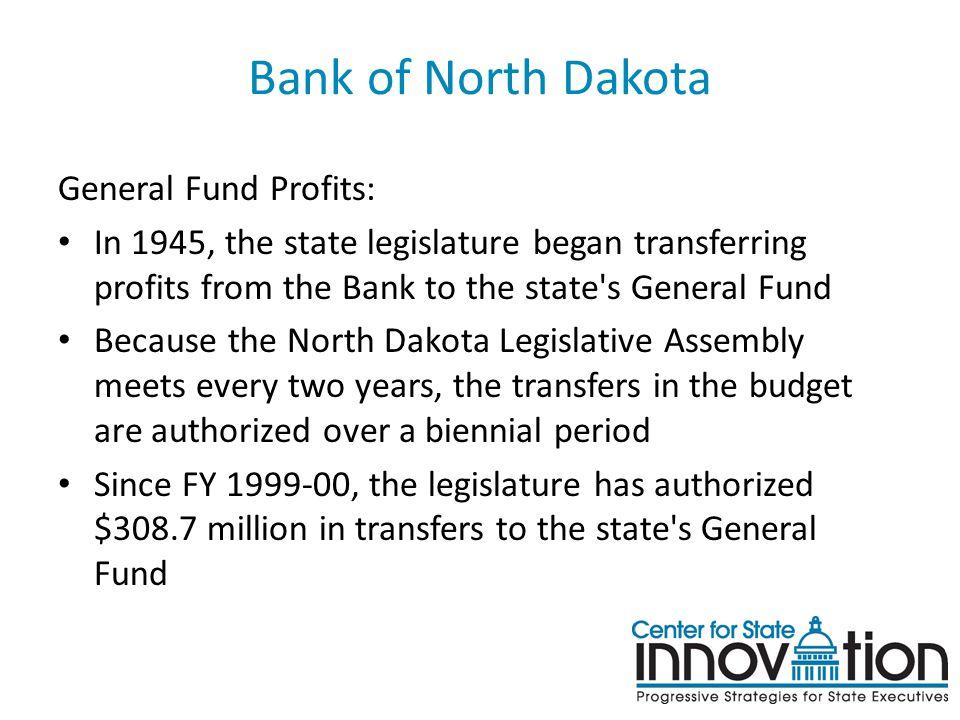 Bank of North Dakota General Fund Profits: In 1945, the state legislature began transferring profits from the Bank to the state's General Fund Because