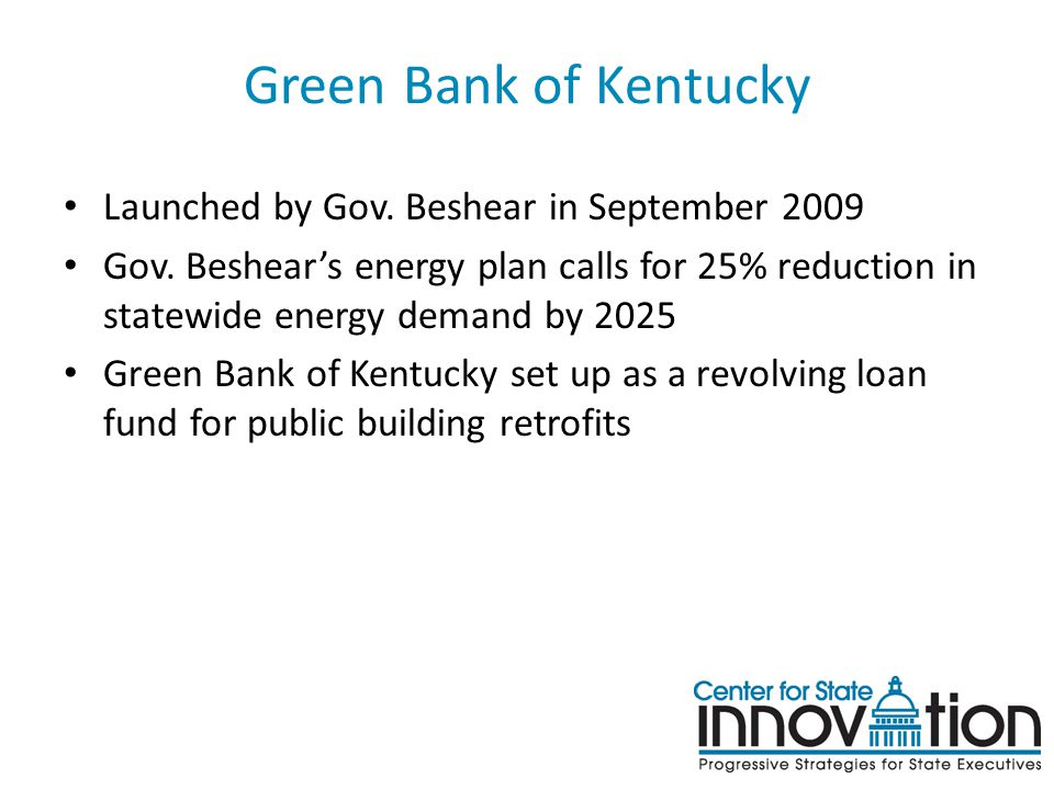 Green Bank of Kentucky Launched by Gov.Beshear in September 2009 Gov.