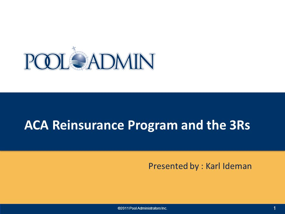The 3 Rs – Addressing ACA and the 3 Rs: Reinsurance Risk corridors Risk adjustment – Potential transitional issues and interim changes related to exchanges under three scenarios Best Case Mid Case Worst Case 2 ©2011 Pool Administrators Inc.