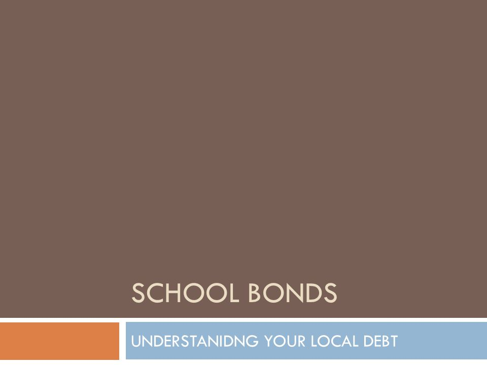 SCHOOL BONDS UNDERSTANIDNG YOUR LOCAL DEBT