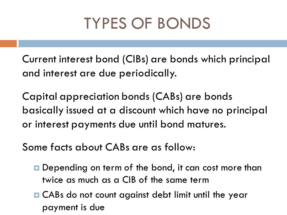 Current interest bond (CIBs) are bonds which principal and interest are due periodically.