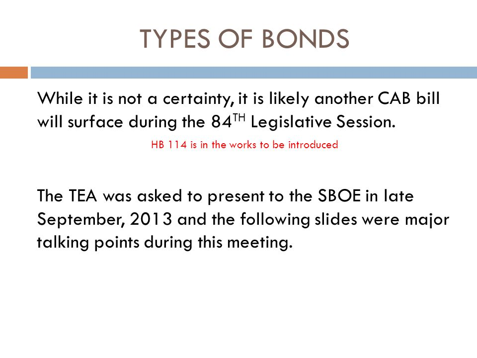 TYPES OF BONDS While it is not a certainty, it is likely another CAB bill will surface during the 84 TH Legislative Session.